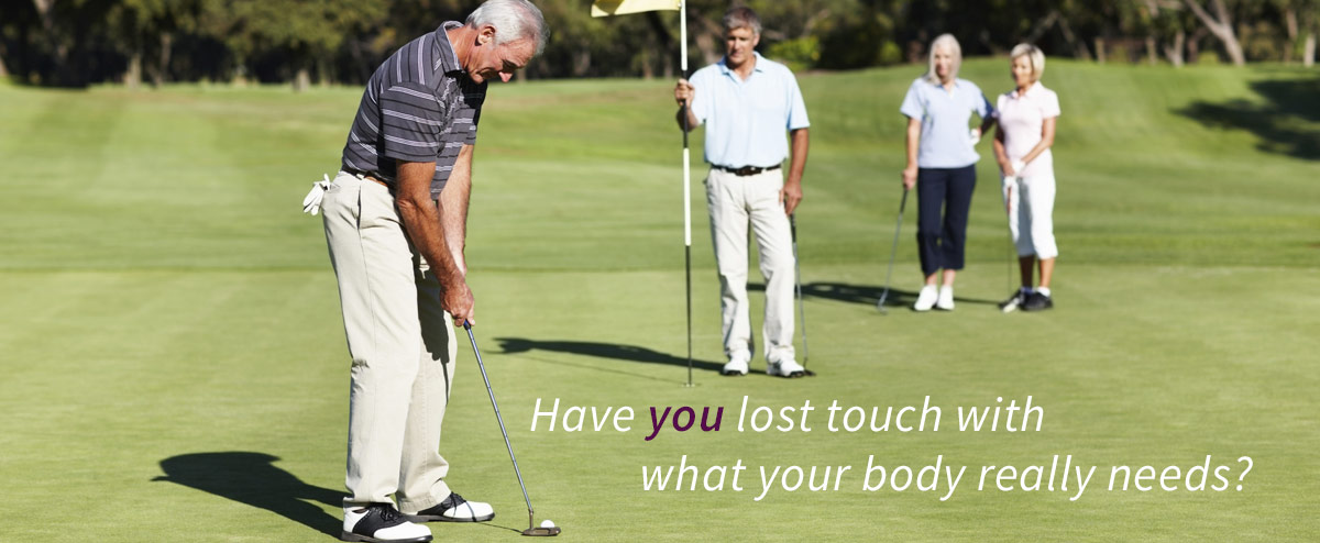 Have you lost touch with what your body really needs?